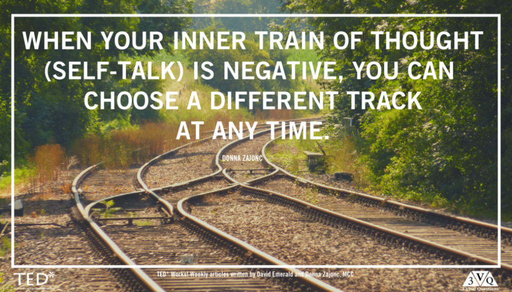 When your inner train of thought (self-talk) is negative you can choose a different track at any time. Donna Zajonc