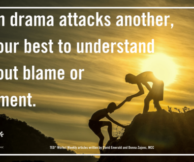 When drama attacks another, do your best to understand without blame or judgment