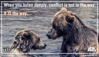 When you listen deeply, conflict isn't in the way, it IS the way.