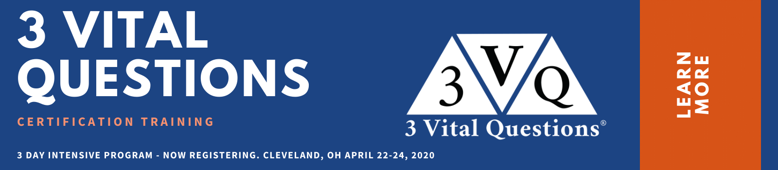3 VITAL QUESTIONS CERTIFICATION TRAINING. NOW REGISTERING - CLEVELAND, OH APRIL 22-24, 2020