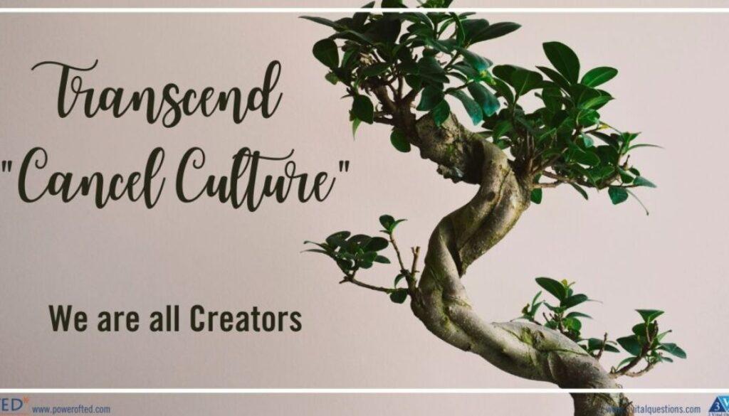 "Transcend ""cancel culture"" We are all Creators"